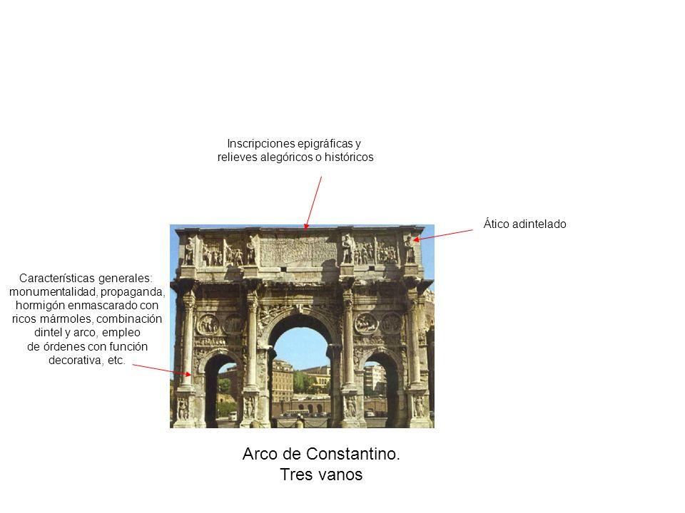 Arco de Constantino. Tres vanos Ático adintelado Inscripciones epigráficas y relieves alegóricos o históricos Características generales: monumentalida