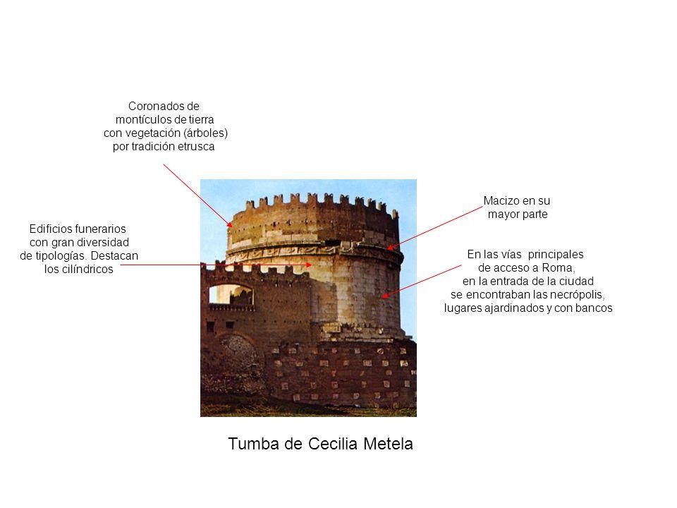 Tumba de Cecilia Metela Edificios funerarios con gran diversidad de tipologías. Destacan los cilíndricos En las vías principales de acceso a Roma, en