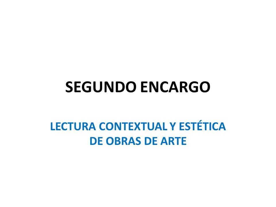 SEGUNDO ENCARGO LECTURA CONTEXTUAL Y ESTÉTICA DE OBRAS DE ARTE