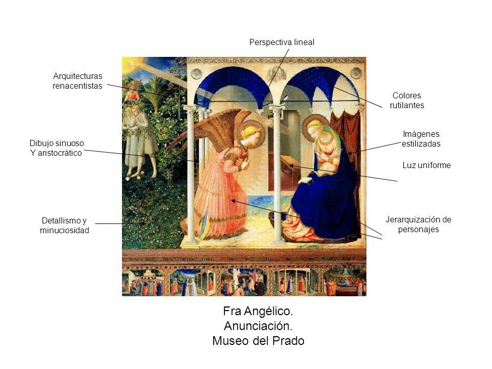 Fra Angélico. Anunciación. Museo del Prado Detallismo y minuciosidad Colores rutilantes Luz uniforme Imágenes estilizadas Dibujo sinuoso Y aristocráti