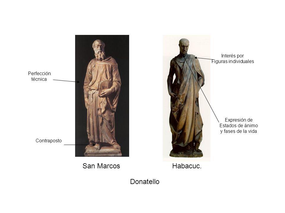 San MarcosHabacuc. Donatello Perfección técnica Interés por Figuras individuales Expresión de Estados de ánimo y fases de la vida Contraposto