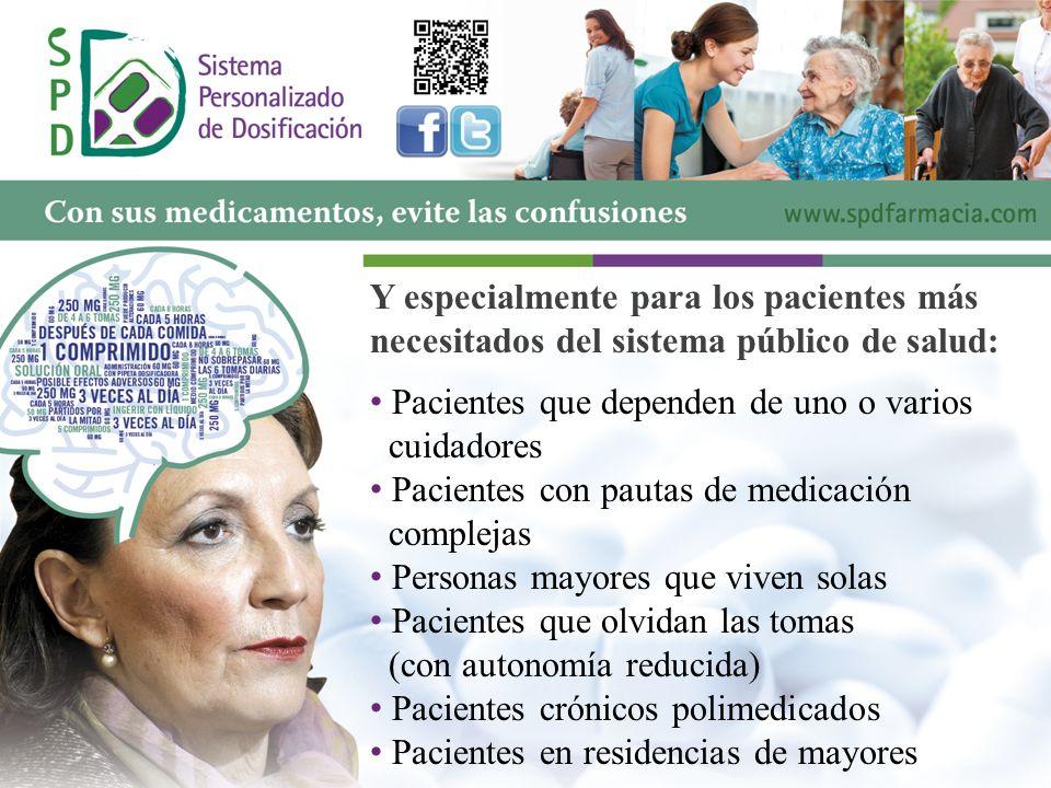Y especialmente para los pacientes más necesitados del sistema público de salud: P acientes que dependen de uno o varios cuidadores P acientes con pau