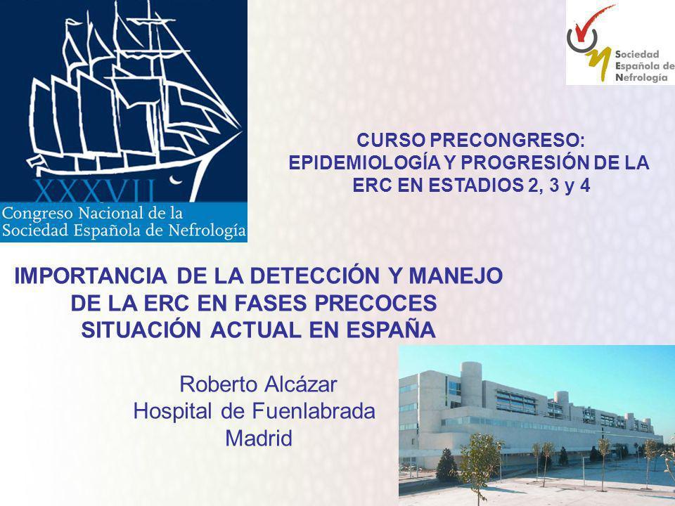 CURSO PRECONGRESO: EPIDEMIOLOGÍA Y PROGRESIÓN DE LA ERC EN ESTADIOS 2, 3 y 4 IMPORTANCIA DE LA DETECCIÓN Y MANEJO DE LA ERC EN FASES PRECOCES SITUACIÓ