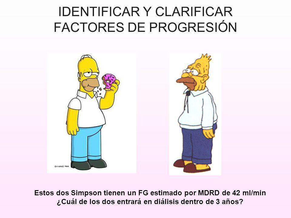 IDENTIFICAR Y CLARIFICAR FACTORES DE PROGRESIÓN Estos dos Simpson tienen un FG estimado por MDRD de 42 ml/min ¿Cuál de los dos entrará en diálisis den