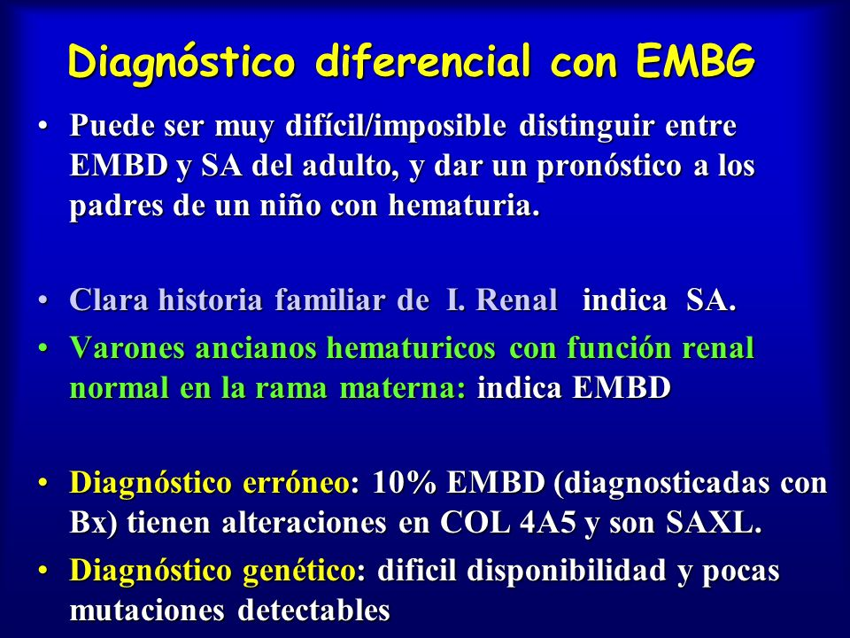 Diagnóstico diferencial con EMBG Puede ser muy difícil/imposible distinguir entre EMBD y SA del adulto, y dar un pronóstico a los padres de un niño co