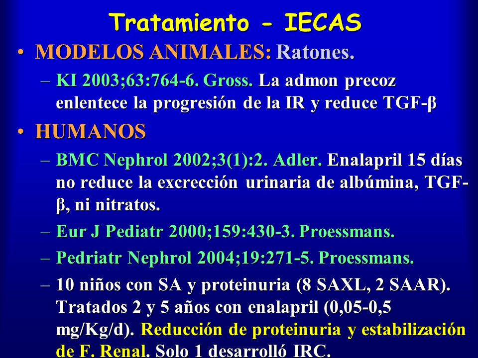 Tratamiento - IECAS MODELOS ANIMALES: Ratones.MODELOS ANIMALES: Ratones. –KI 2003;63:764-6. Gross. La admon precoz enlentece la progresión de la IR y