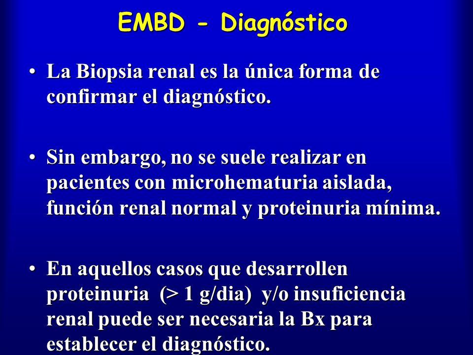 EMBD - Diagnóstico La Biopsia renal es la única forma de confirmar el diagnóstico.La Biopsia renal es la única forma de confirmar el diagnóstico. Sin