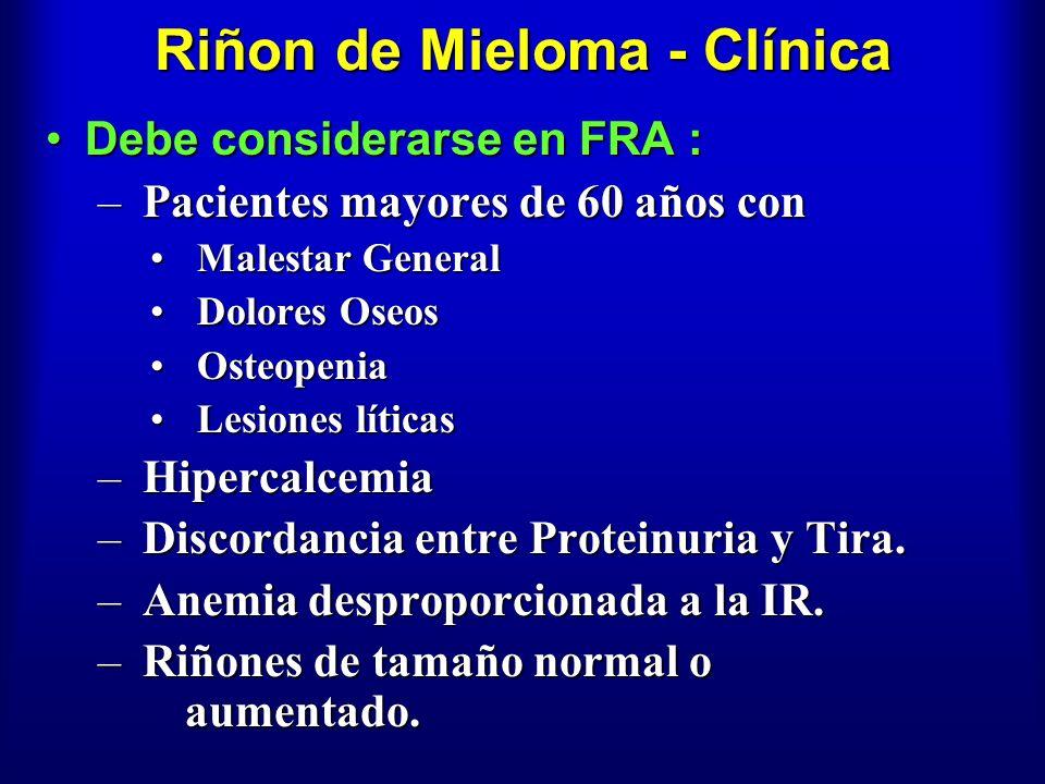 Riñon de Mieloma - Clínica Debe considerarse en FRA :Debe considerarse en FRA : – Pacientes mayores de 60 años con Malestar General Malestar General D