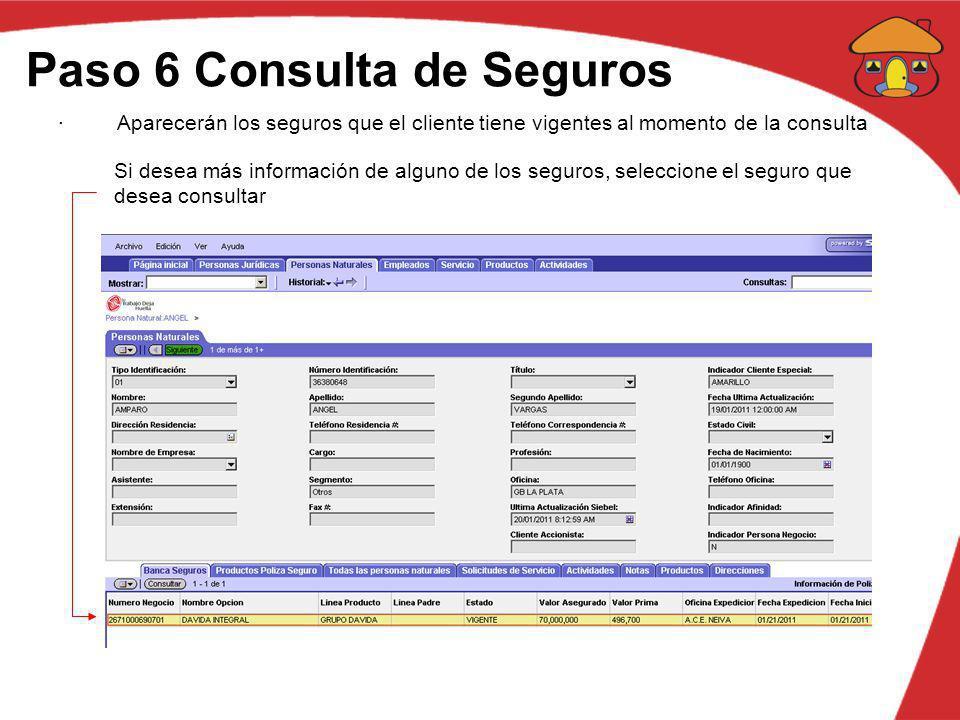 Paso 6 Consulta de Seguros · Aparecerán los seguros que el cliente tiene vigentes al momento de la consulta Si desea más información de alguno de los