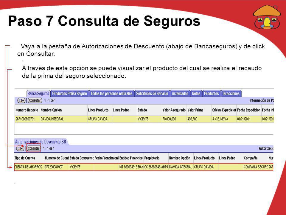 Paso 7 Consulta de Seguros · A través de esta opción se puede visualizar el producto del cual se realiza el recaudo de la prima del seguro seleccionad