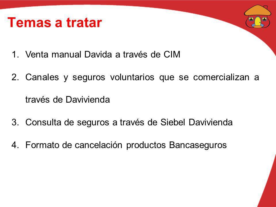 Temas a tratar 1.Venta manual Davida a través de CIM 2.Canales y seguros voluntarios que se comercializan a través de Davivienda 3.Consulta de seguros