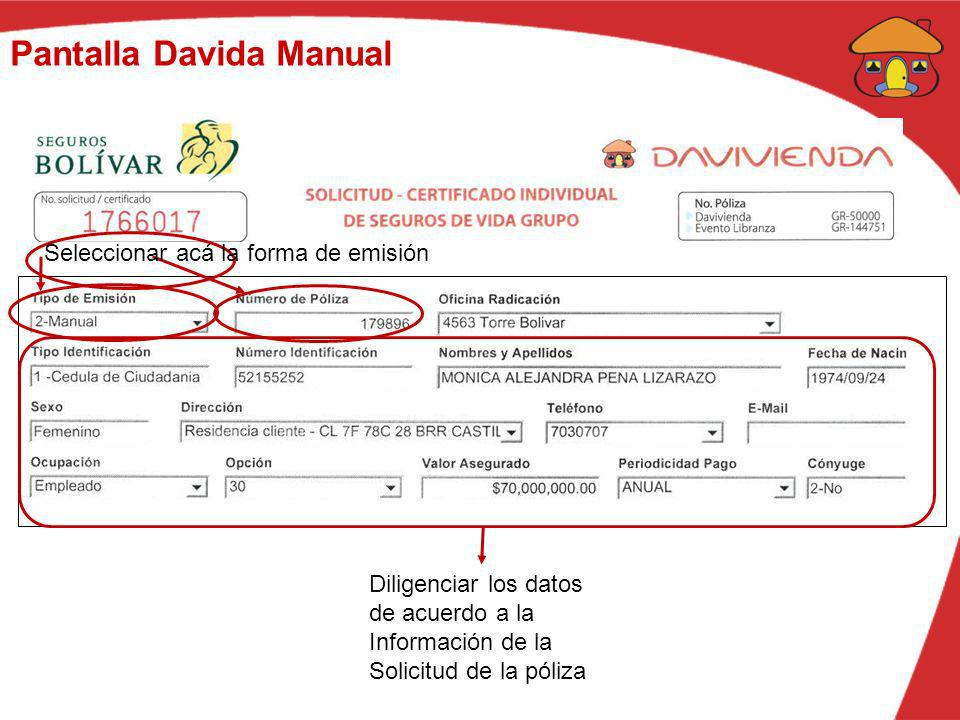 Pantalla Davida Manual Seleccionar acá la forma de emisión Diligenciar los datos de acuerdo a la Información de la Solicitud de la póliza