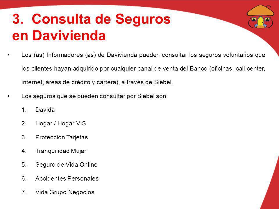 3. Consulta de Seguros en Davivienda Los (as) Informadores (as) de Davivienda pueden consultar los seguros voluntarios que los clientes hayan adquirid