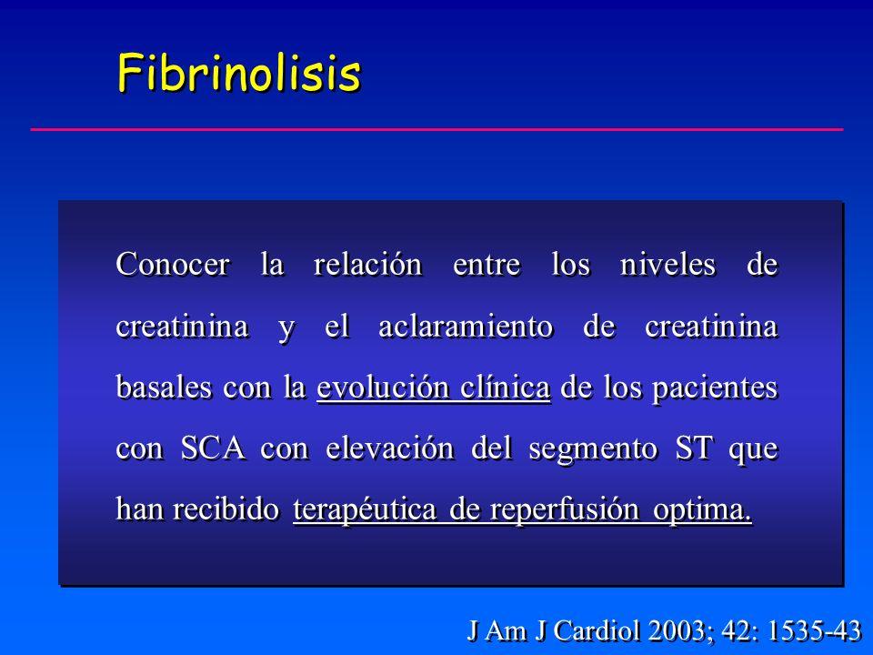 Fibrinolisis Conocer la relación entre los niveles de creatinina y el aclaramiento de creatinina basales con la evolución clínica de los pacientes con SCA con elevación del segmento ST que han recibido terapéutica de reperfusión optima.