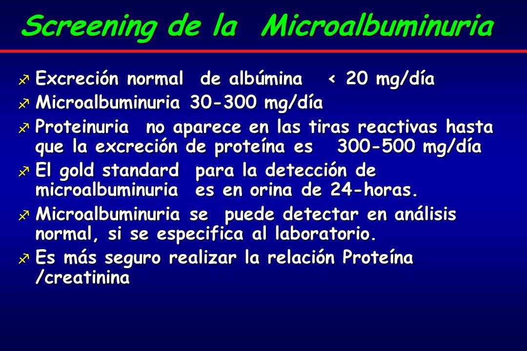 f Excreción normal de albúmina < 20 mg/día f Microalbuminuria 30-300 mg/día f Proteinuria no aparece en las tiras reactivas hasta que la excreción de proteína es 300-500 mg/día f El gold standard para la detección de microalbuminuria es en orina de 24-horas.