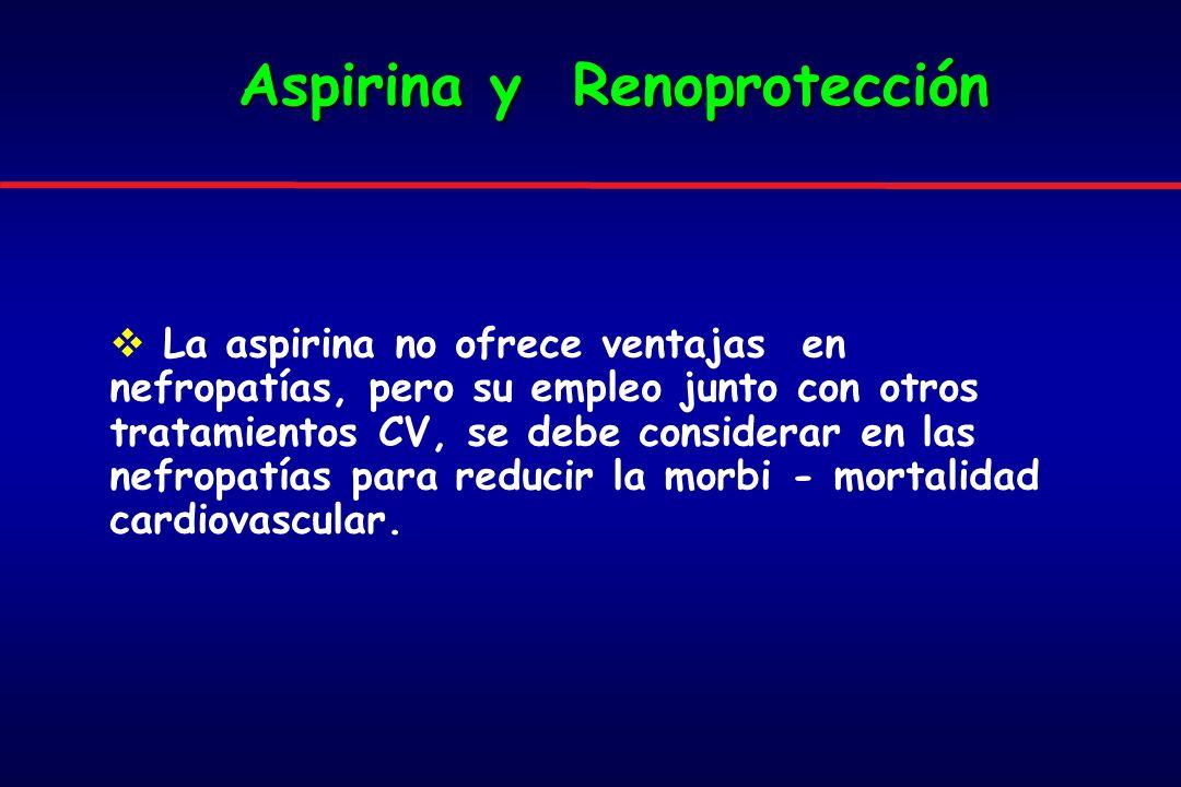 La aspirina no ofrece ventajas en nefropatías, pero su empleo junto con otros tratamientos CV, se debe considerar en las nefropatías para reducir la morbi - mortalidad cardiovascular.
