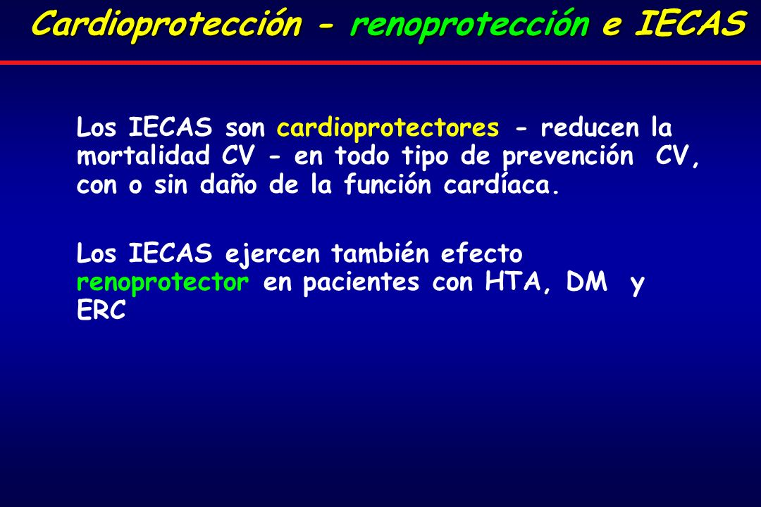 Cardioprotección - renoprotección e IECAS Los IECAS son cardioprotectores - reducen la mortalidad CV - en todo tipo de prevención CV, con o sin daño de la función cardíaca.