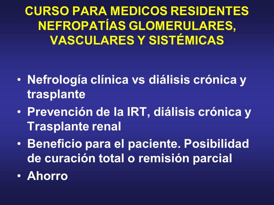 CURSO PARA MEDICOS RESIDENTES NEFROPATÍAS GLOMERULARES, VASCULARES Y SISTÉMICAS Nefrología clínica vs diálisis crónica y trasplante Prevención de la I