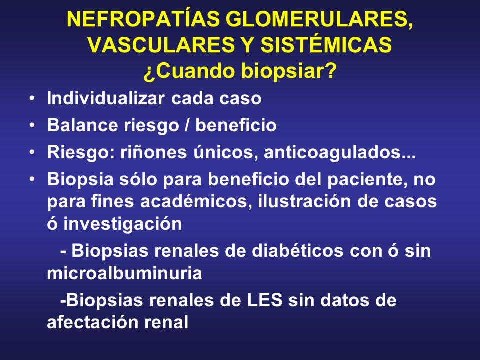 NEFROPATÍAS GLOMERULARES, VASCULARES Y SISTÉMICAS ¿Cuando biopsiar? Individualizar cada caso Balance riesgo / beneficio Riesgo: riñones únicos, antico