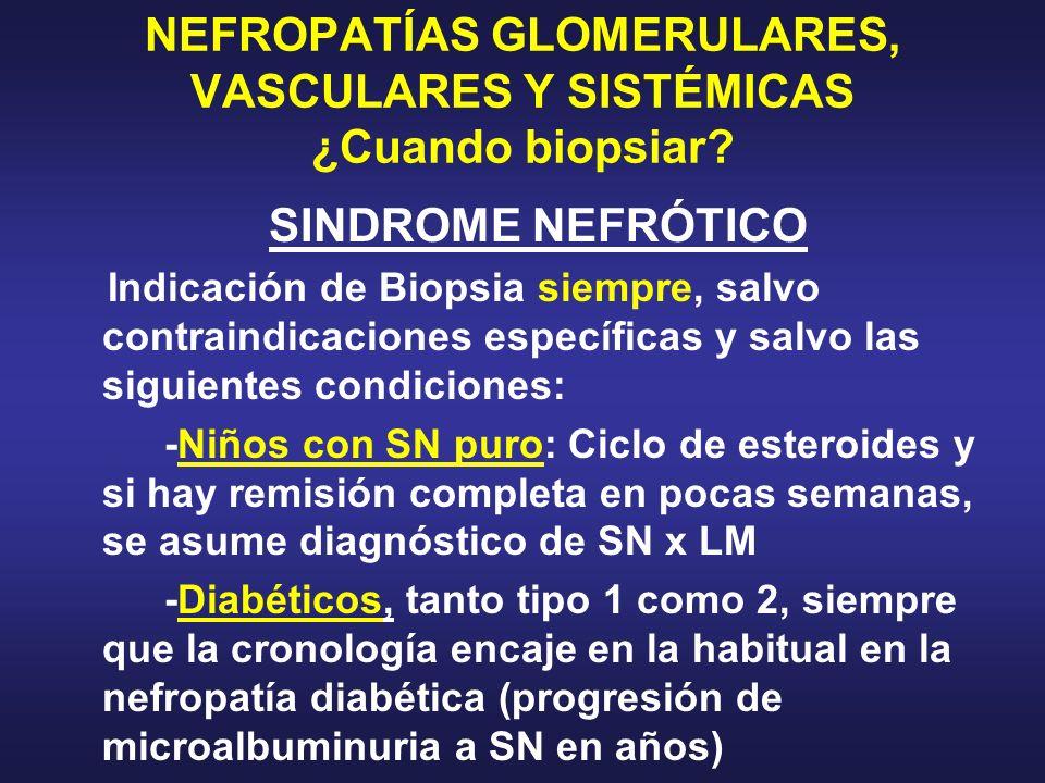 NEFROPATÍAS GLOMERULARES, VASCULARES Y SISTÉMICAS ¿Cuando biopsiar? SINDROME NEFRÓTICO Indicación de Biopsia siempre, salvo contraindicaciones específ
