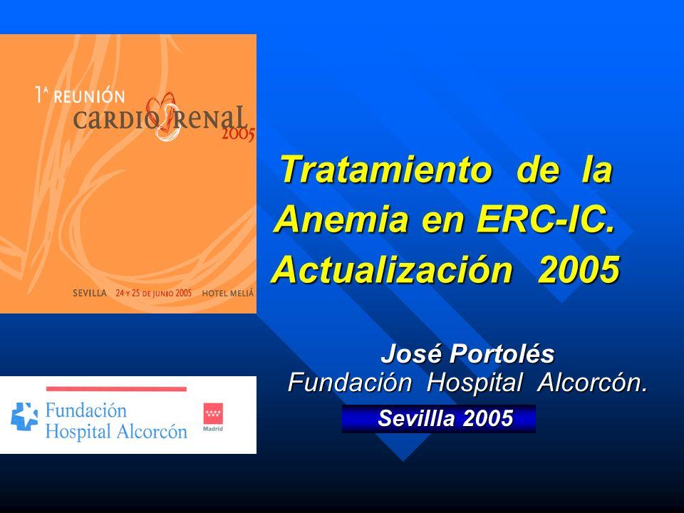 Tratamiento de la Anemia en ERC-IC. Actualización 2005 José Portolés Fundación Hospital Alcorcón. Sevillla 2005 Sevillla 2005