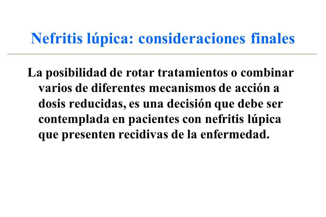 Nefritis lúpica: consideraciones finales La posibilidad de rotar tratamientos o combinar varios de diferentes mecanismos de acción a dosis reducidas,