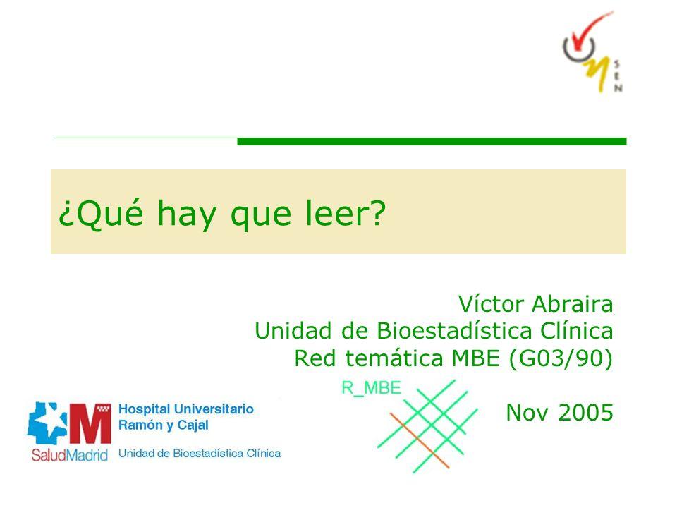 ¿Qué hay que leer? Víctor Abraira Unidad de Bioestadística Clínica Red temática MBE (G03/90) Nov 2005