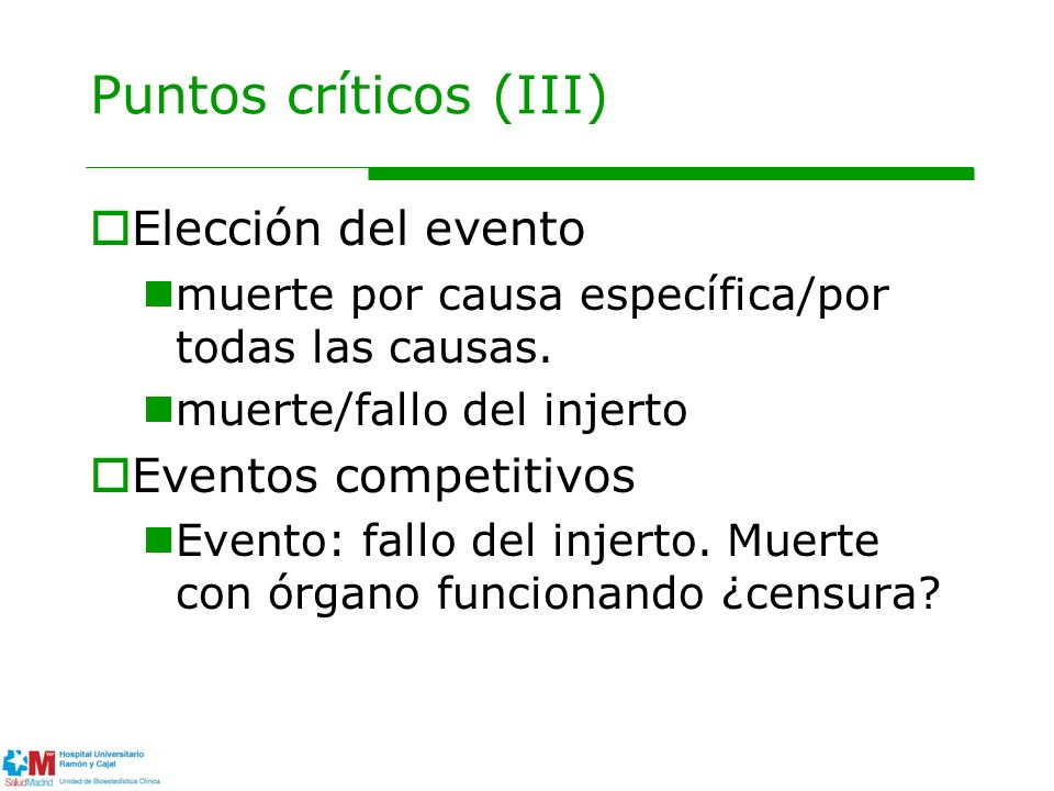 Puntos críticos (III) Elección del evento muerte por causa específica/por todas las causas. muerte/fallo del injerto Eventos competitivos Evento: fall