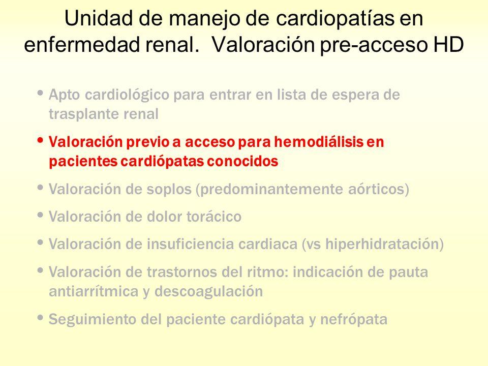 Unidad de manejo de cardiopatías en enfermedad renal. Valoración pre-acceso HD Apto cardiológico para entrar en lista de espera de trasplante renal Va
