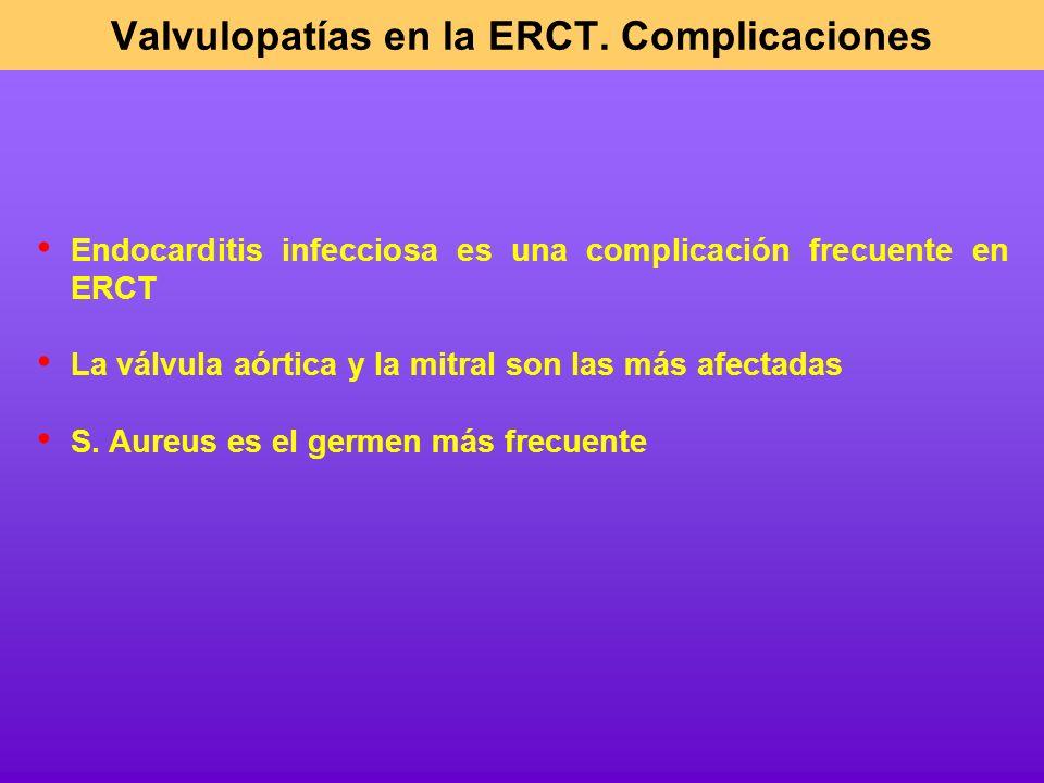 Endocarditis infecciosa es una complicación frecuente en ERCT La válvula aórtica y la mitral son las más afectadas S. Aureus es el germen más frecuent