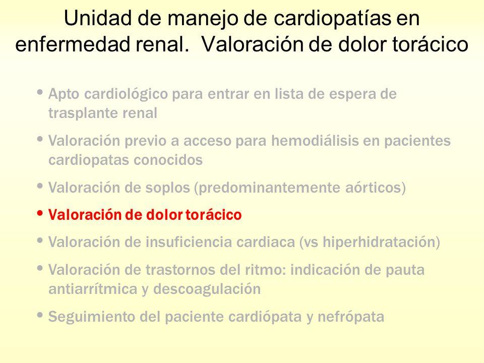 Unidad de manejo de cardiopatías en enfermedad renal. Valoración de dolor torácico Apto cardiológico para entrar en lista de espera de trasplante rena
