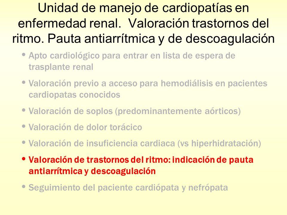 Unidad de manejo de cardiopatías en enfermedad renal. Valoración trastornos del ritmo. Pauta antiarrítmica y de descoagulación Apto cardiológico para