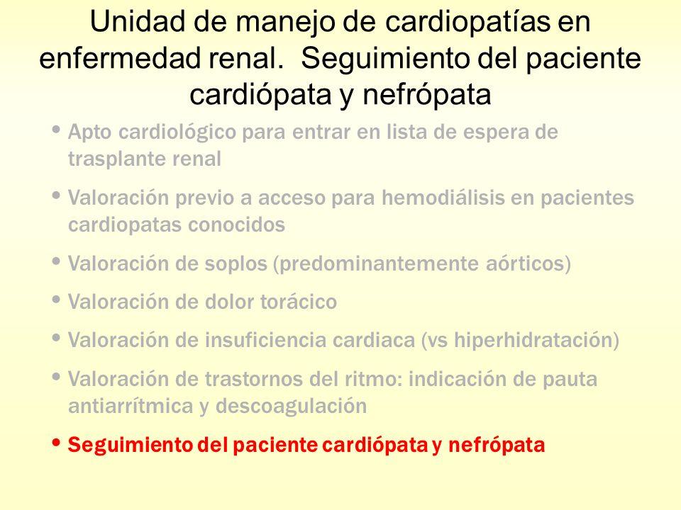 Unidad de manejo de cardiopatías en enfermedad renal. Seguimiento del paciente cardiópata y nefrópata Apto cardiológico para entrar en lista de espera
