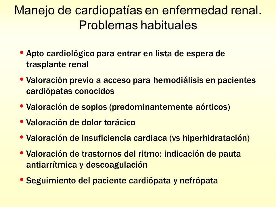 Manejo de cardiopatías en enfermedad renal. Problemas habituales Apto cardiológico para entrar en lista de espera de trasplante renal Valoración previ