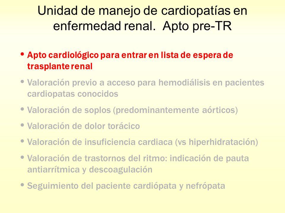 Unidad de manejo de cardiopatías en enfermedad renal. Apto pre-TR Apto cardiológico para entrar en lista de espera de trasplante renal Valoración prev