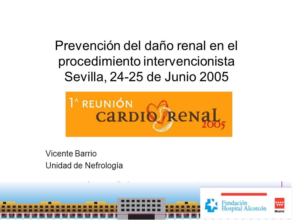 Prevención del daño renal en el procedimiento intervencionista Sevilla, 24-25 de Junio 2005 Vicente Barrio Unidad de Nefrología