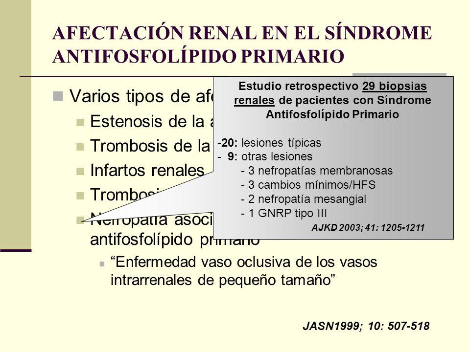 AFECTACIÓN RENAL EN EL SÍNDROME ANTIFOSFOLÍPIDO PRIMARIO Varios tipos de afectaciones renales: Estenosis de la arteria renal Trombosis de la arteria r