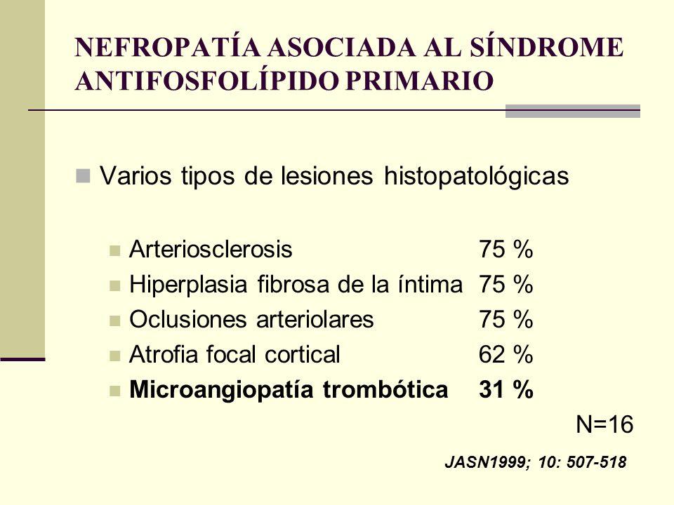 NEFROPATÍA ASOCIADA AL SÍNDROME ANTIFOSFOLÍPIDO PRIMARIO Varios tipos de lesiones histopatológicas Arteriosclerosis75 % Hiperplasia fibrosa de la ínti