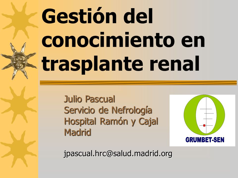 Julio Pascual Servicio de Nefrología Hospital Ramón y Cajal Madridjpascual.hrc@salud.madrid.org Gestión del conocimiento en trasplante renal