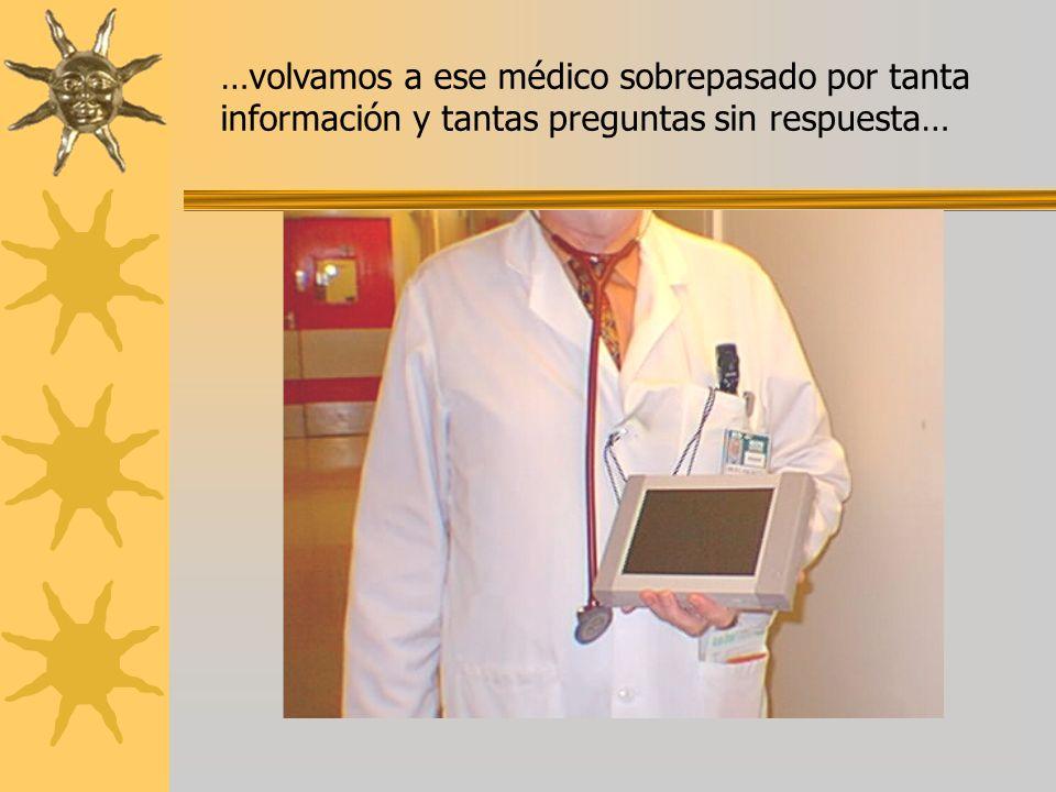 …volvamos a ese médico sobrepasado por tanta información y tantas preguntas sin respuesta…