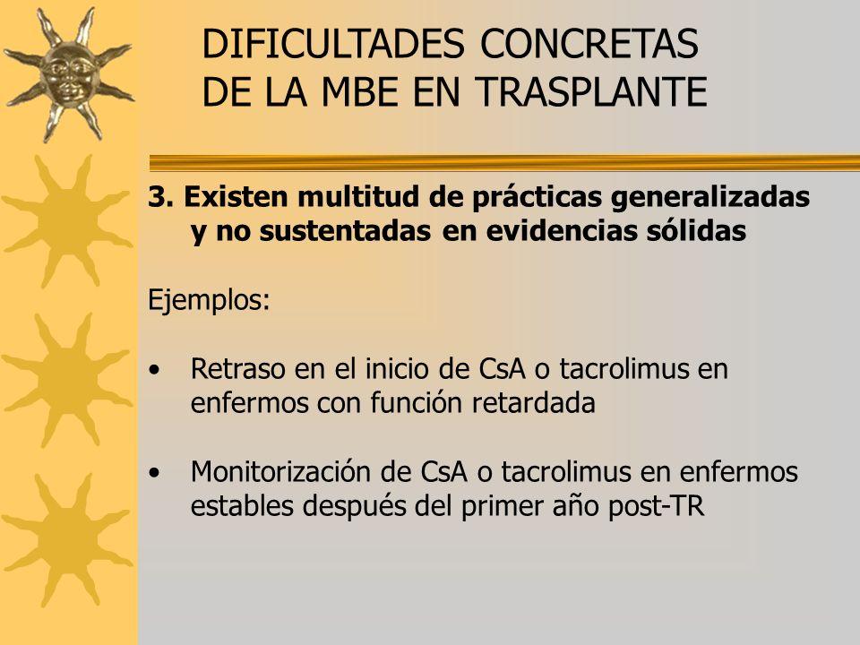 DIFICULTADES CONCRETAS DE LA MBE EN TRASPLANTE 3. Existen multitud de prácticas generalizadas y no sustentadas en evidencias sólidas Ejemplos: Retraso