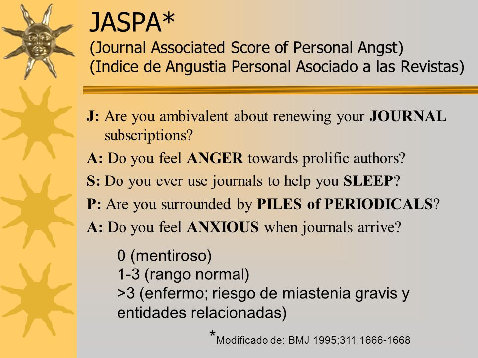 JASPA* (Journal Associated Score of Personal Angst) (Indice de Angustia Personal Asociado a las Revistas) J: Are you ambivalent about renewing your JO