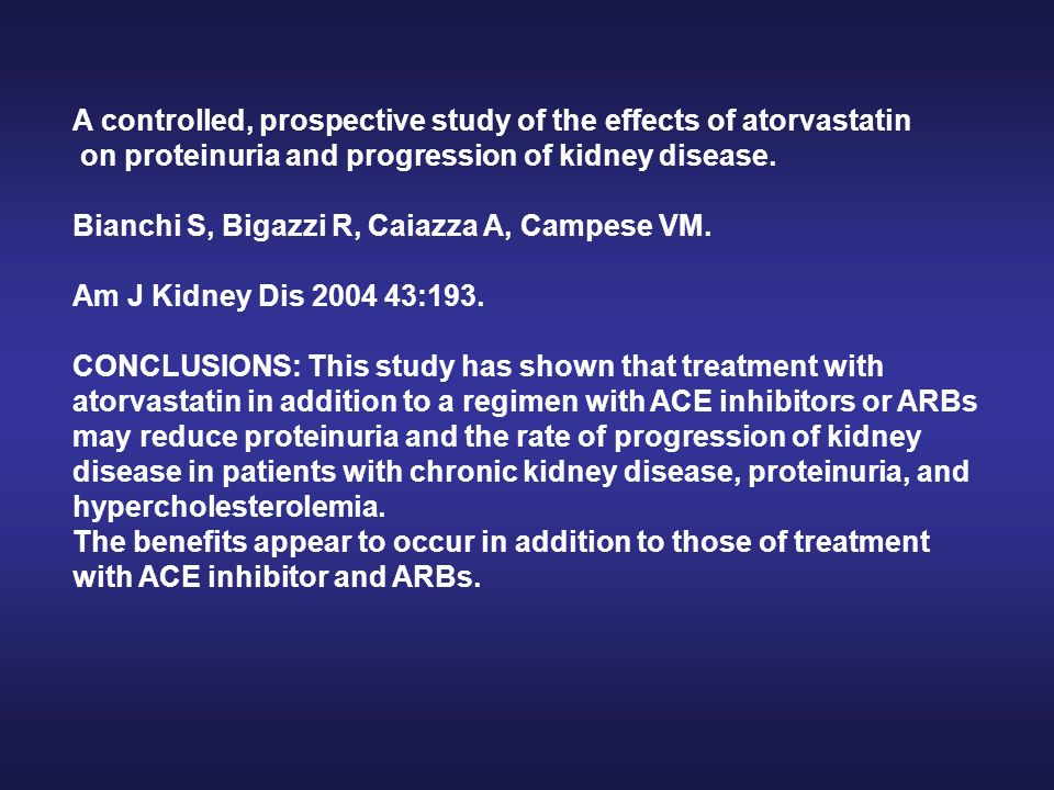 A controlled, prospective study of the effects of atorvastatin on proteinuria and progression of kidney disease. Bianchi S, Bigazzi R, Caiazza A, Camp