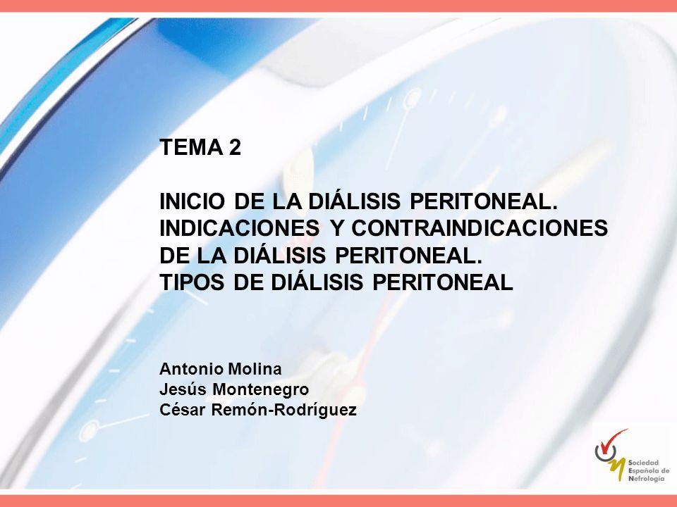 TEMA 2 INICIO DE LA DIÁLISIS PERITONEAL. INDICACIONES Y CONTRAINDICACIONES DE LA DIÁLISIS PERITONEAL. TIPOS DE DIÁLISIS PERITONEAL Antonio Molina Jesú