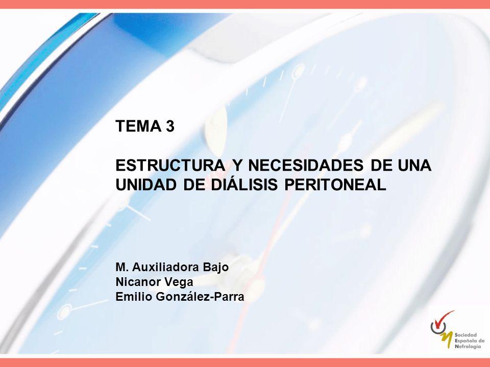TEMA 3 ESTRUCTURA Y NECESIDADES DE UNA UNIDAD DE DIÁLISIS PERITONEAL M. Auxiliadora Bajo Nicanor Vega Emilio González-Parra