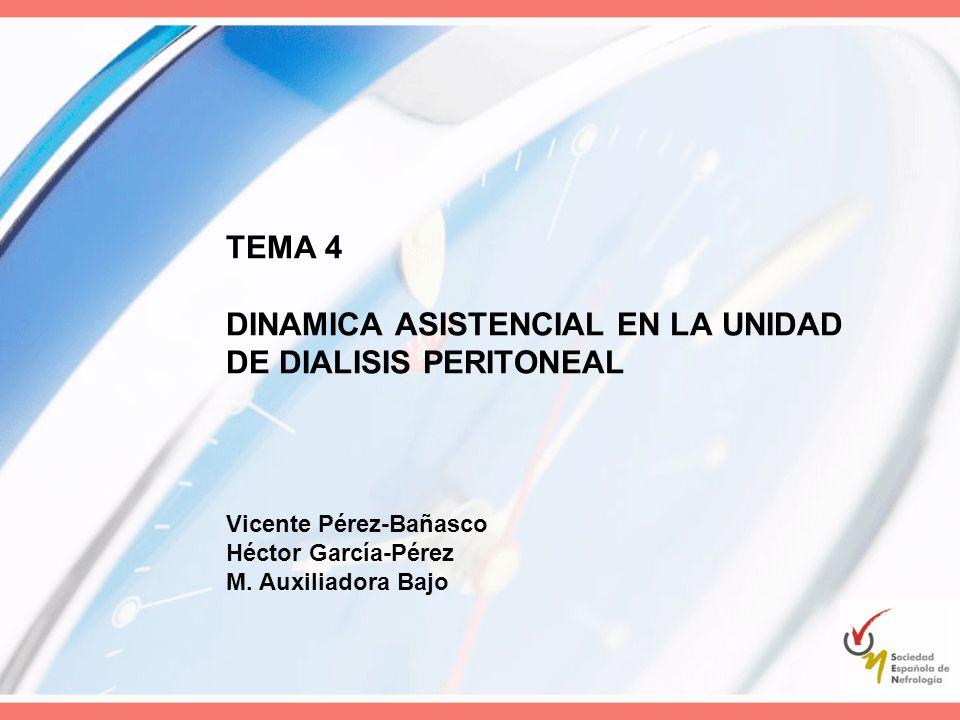 TEMA 4 DINAMICA ASISTENCIAL EN LA UNIDAD DE DIALISIS PERITONEAL Vicente Pérez-Bañasco Héctor García-Pérez M. Auxiliadora Bajo