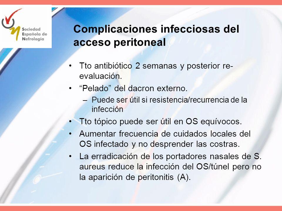 Complicaciones infecciosas del acceso peritoneal Tto antibiótico 2 semanas y posterior re- evaluación. Pelado del dacron externo. –Puede ser útil si r