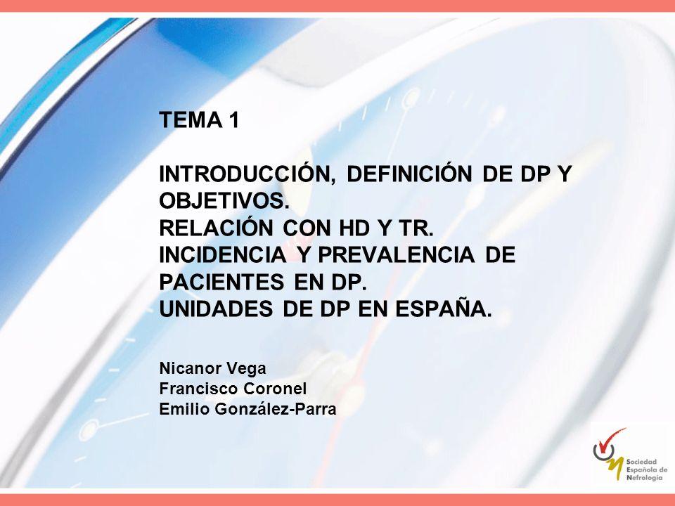 TEMA 1 INTRODUCCIÓN, DEFINICIÓN DE DP Y OBJETIVOS. RELACIÓN CON HD Y TR. INCIDENCIA Y PREVALENCIA DE PACIENTES EN DP. UNIDADES DE DP EN ESPAÑA. Nicano