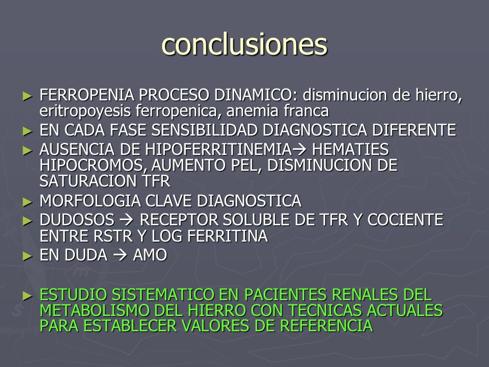 conclusiones FERROPENIA PROCESO DINAMICO: disminucion de hierro, eritropoyesis ferropenica, anemia franca FERROPENIA PROCESO DINAMICO: disminucion de