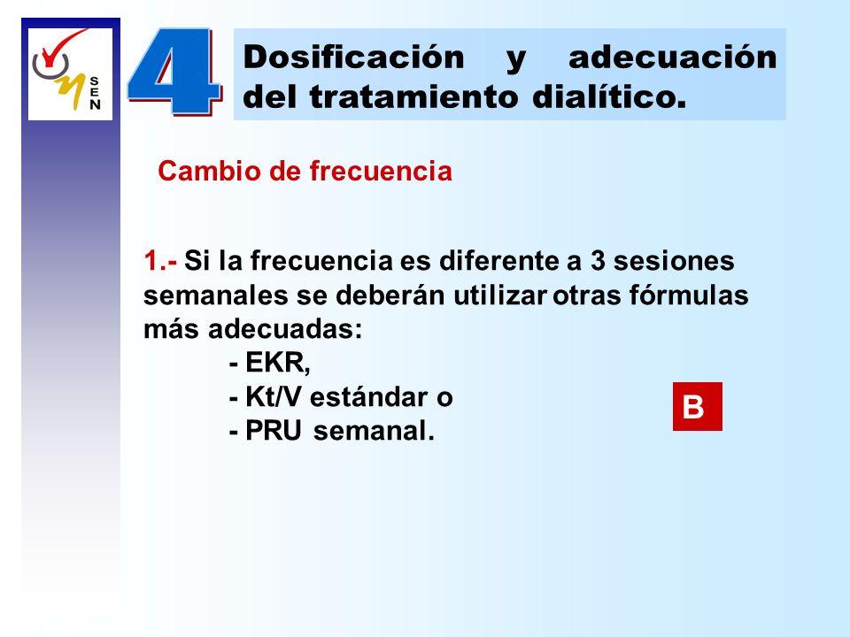 Dosificación y adecuación del tratamiento dialítico. 1.- Si la frecuencia es diferente a 3 sesiones semanales se deberán utilizar otras fórmulas más a